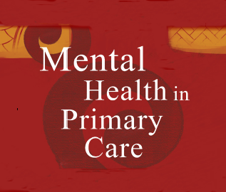 MENTAL HEALTH IN PRIMARY CARE